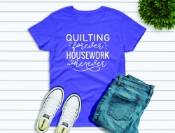 Quilting Forever Housework Whenever